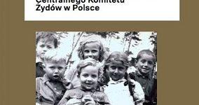 """""""Po Zagładzie. Społeczna historia żydowskich domów dziecka, szkół, kół studentów w dokumentach Centralnego Komitetu Żydów w Polsce"""""""