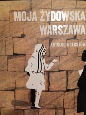 """""""Moja żydowska Warszawa. Antologia tekstów"""""""